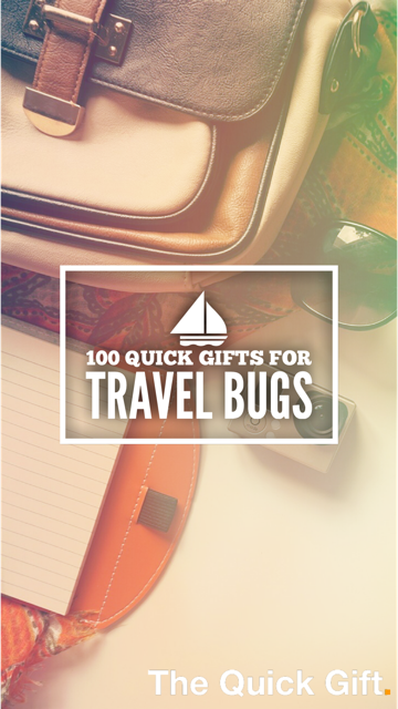 100 quick gifts for travel bugs